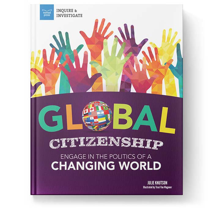 Global-Citizenship-Nomad-Press-Julie-Knuston-Author-Childrens-Books-History-Social-Studies 1